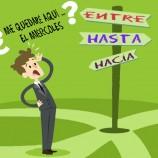 SERIE PREPOSICIONES: HACIA-HASTA-ENTRE (III)