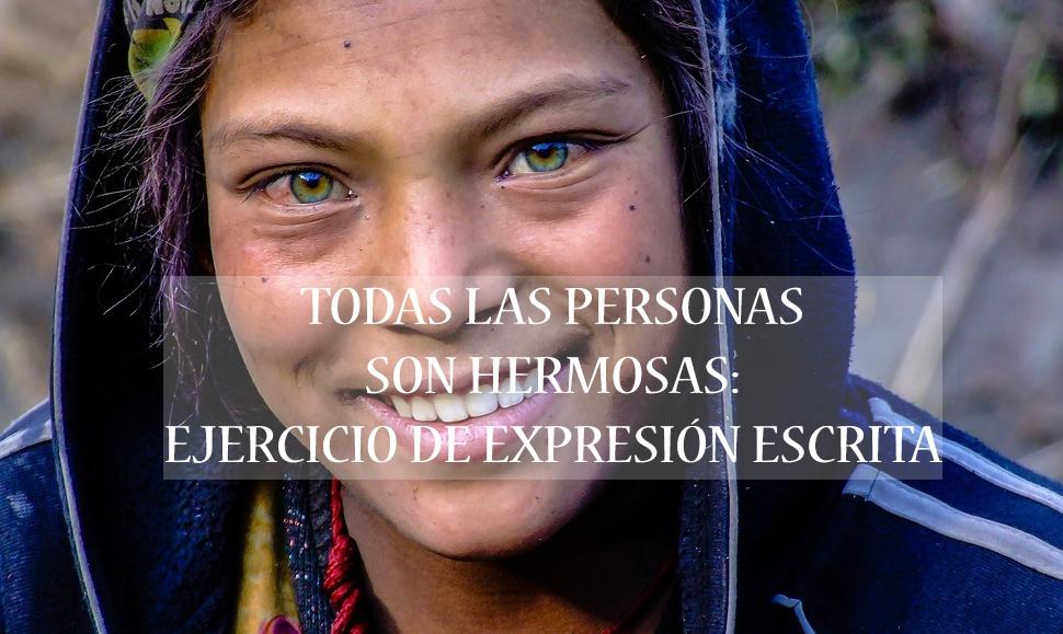 TODAS LAS PERSONAS SON HERMOSAS: Ejercicio de expresión escrita
