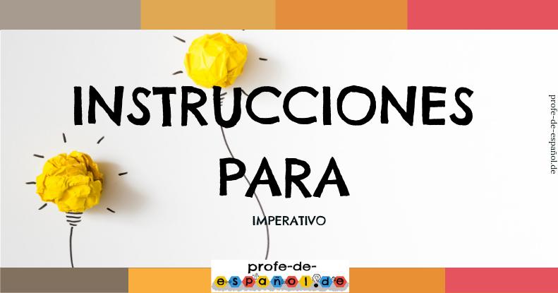 INSTRUCCIONES PARA… PRACTICANDO EL IMPERATIVO